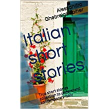 Italian short stories, a dual language book: True short stories collection to understand contemporary Italy