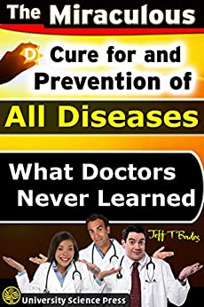 The Miraculous Cure For and Prevention of All Diseases What Doctors Never Learned by [Bowles, Jeff T.]