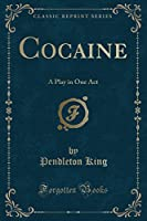 Cocaine: A Play in One Act (Classic Reprint)