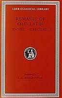Remains of Old Latin, Volume I: Ennius. Caecilius (Loeb Classical Library)