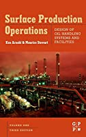 Surface Production Operations, Volume 1, Third Edition: Design of Oil Handling Systems and Facilities by Maurice Stewart Ken E. Arnold(2007-09-13)