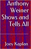 Anthony Weiner Shows and Tells All (English Edition)