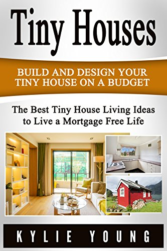 [Young, Kylie]のTiny Houses: Build And Design Your Tiny House On