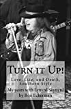 Turn It Up!: My Years With Lynyrd Skynyrd: Love, Life, and Death, Southern Style