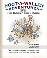 Hoot-a-Walley Adventures with Miss Badger P. Woof-n-Wagger: Bible Stories from the Practical Perspective of Everyday Ranch Life [並行輸入品]