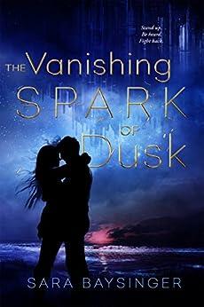 The Vanishing Spark of Dusk by [Baysinger, Sara]