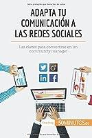 Adapta tu comunicaci?n a las redes sociales: Las claves para convertirse en un community manager (Spanish Edition) [並行輸入品]