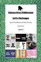 Chinese Frise 20 Milestone Selfie Challenges Chinese Frise Milestones for Selfies, Training, Socialization Volume 1