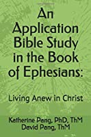 An Application Bible Study in the Book of Ephesians:: Living Anew in Christ