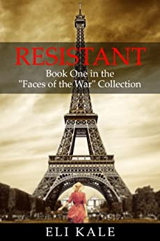 Resistant: Book One in the Faces of the War Collection by [Kale, Eli]