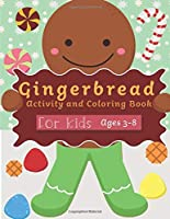 Gingerbread Activity and Coloring Book Ages 3-8: Filled with Fun Activities, Word Searches, Coloring Pages, Dot to dot, Mazes for Preschoolers