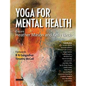 Yoga for Mental Health Conditions: For Yoga Teachers, Therapists and Mental Health Professionals
