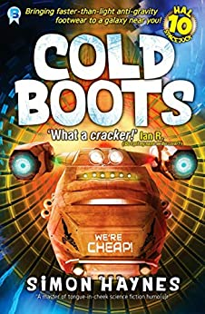 Cold Boots: Bringing faster-than-light anti-gravity footwear to a galaxy near you (Hal Spacejock Book 10) by [Haynes, Simon]