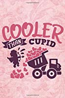 cooler than cupid: Valentine's Day Funny Quote Gift Great For Loved Ones 6x9 Lined Journal notebook planner 120 pages