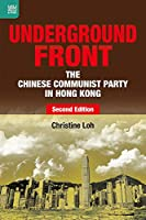Underground Front: The Chinese Communist Party in Hong Kong, Second Edition