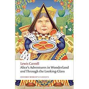 Alice's Adventures in Wonderland and Through the Looking-Glass and What Alice Found There (Oxford World's Classics)
