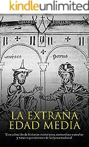 La extraña Edad Media: Una colección de historias misteriosas, costumbres extrañas y raras supersticiones de la época medieval (Spanish Edition)