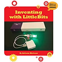 Inventing with LittleBits (21st Century Skills Innovation Library: Makers as Innovators Junior)