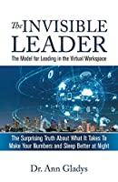 The Invisible Leader: The Model for Leading in the Virtual Workspace