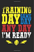 Training Day Game Day Any Day I'm Ready: Kids Journal Draw Write (Notebook, Journal, Diary)