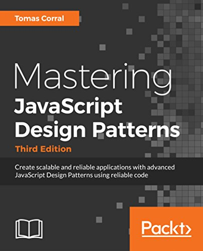 Mastering JavaScript Design Patterns - Third Edition: Create scalable and reliable applications with advanced JavaScript Design Patterns using reliable code.