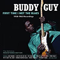 First Time I Met The Blues: 1958-63 Recordings by Buddy Guy