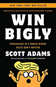Win Bigly: Persuasion in a World Where Facts Don't Matter by [Adams, Scott]