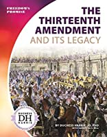 The Thirteenth Amendment and Its Legacy (Freedom's Promise)