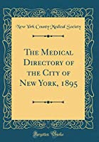 The Medical Directory of the City of New York, 1895 (Classic Reprint)