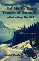 Get Me to the Temple of Serenity...and Step on It! a Road Map to Peace of Mind and Prosperity