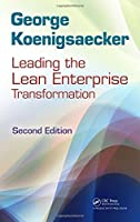 Leading the Lean Enterprise Transformation, Second Edition by George Koenigsaecker(2012-09-26)