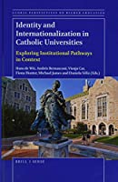 Identity and Internationalization in Catholic Universities: Exploring Institutional Pathways in Context (Global Perspectives on Higher Education)