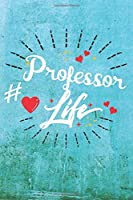 Professor Life: Best Gift Ideas Life Quotes Blank Line Notebook and Diary to Write. Best Gift for Everyone, Pages of Lined & Blank Paper