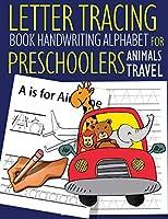 Letter Tracing Book Handwriting Alphabet for Preschoolers Animals Travel: Letter Tracing Book |Practice for Kids | Ages 3+ | Alphabet Writing Practice | Handwriting Workbook | Kindergarten | toddler | Animals Travel