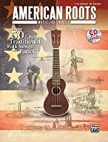 American Roots Music for Ukulele: Over 50 Great Traditional Folk Songs and Tunes! (Easy Ukulele Tab Edition)