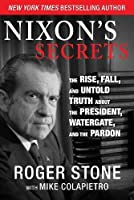Nixon's Secrets: The Rise, Fall, and Untold Truth about the President, Watergate, and the Pardon by Roger Stone(2014-08-11)
