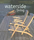 Waterside Living: Inspirational Homes By Lakes, Rivers, and the Sea