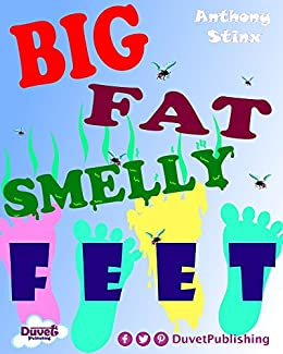 Big Fat Smelly Feet (Stinky Stories Book 2) by [Stinx, Anthony]