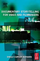 Documentary Storytelling for Video and Filmmakers: Creative Nonfiction on Screen