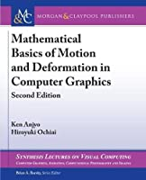 Mathematical Basics of Motion and Deformation in Computer Graphics (Synthesis Lectures on Visual Computing: Computer Graphics, Animation, Computational Photography and Imaging)