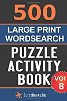 500 Large Print Wordsearch Puzzle Activity Book: Volume Eight