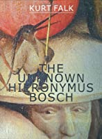 The Unknown Hieronymus Bosch by Kurt Falk(2008-09-01)