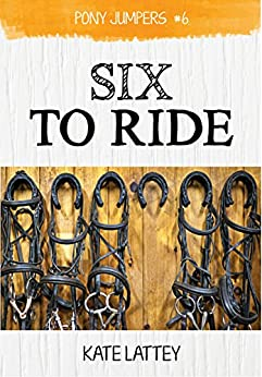 Six to Ride: (Pony Jumpers #6) by [Lattey, Kate]