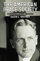 The American Peace Society: A Centennial History, 1828-1928