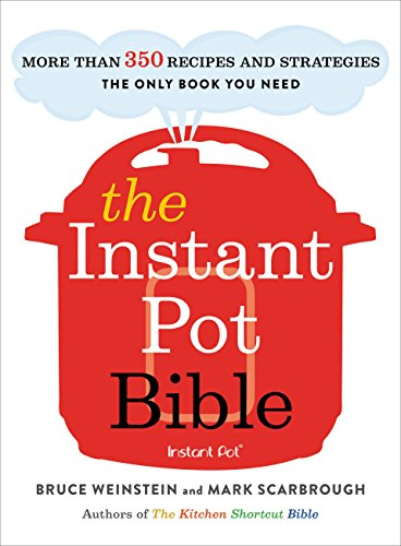The Instant Pot Bible: More than 350 Recipes and Strategies -- The Only Book You Need (English Edition)