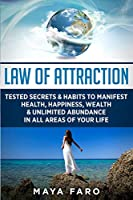 Law of Attraction: Tested Secrets & Habits to Manifest Health, Happiness, Wealth & Unlimited Abundance in All Areas of Your Life (Law of Attraction Secrets)