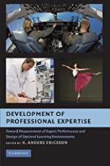 Development of Professional Expertise: Toward Measurement of Expert Performance and Design of Optimal Learning Environments by Unknown(2009-06-22) 文庫