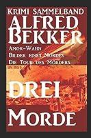 Krimi Sammelband: Drei Alfred Bekker Morde