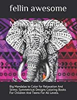 Mandala:Mandala Coloring Book for Kids 4-8-12: Big Mandalas to Color for Relaxation And Stress: Symmetrical Designs Coloring Books For Children And Teens For All Levels.