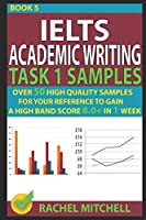 Ielts Academic Writing Task 1 Samples: Over 50 High Quality Samples For Your Reference To Gain A High Band Score 8.0+ In 1 Week (Book 5)
